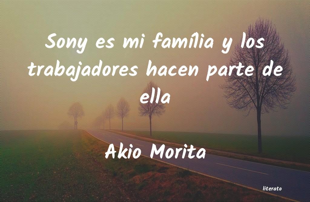 Akio Morita Sony Es Mi Família Y Los Trab
