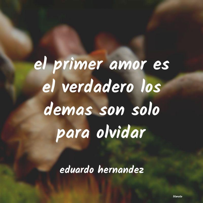 Eduardo Hernandez El Primer Amor Es El Verdadero