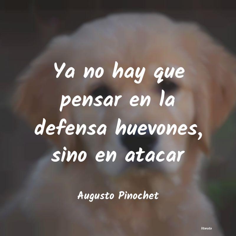 Augusto Pinochet Ya No Hay Que Pensar En La Def