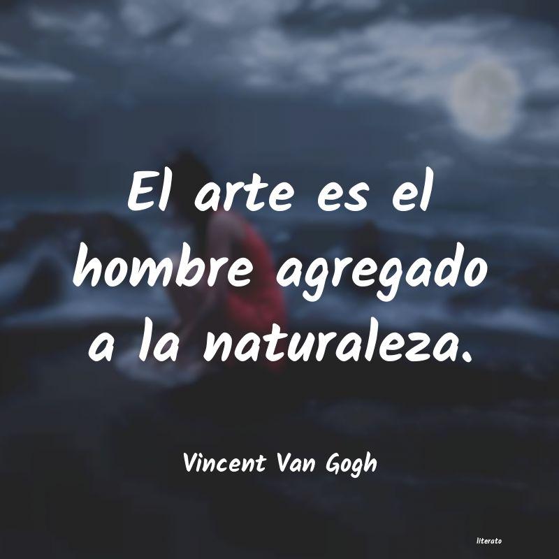 Vincent Van Gogh El Arte Es El Hombre Agregado