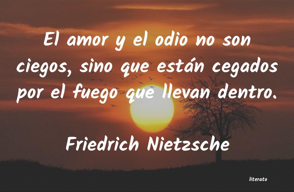 Friedrich Nietzsche El Amor Y El Odio No Son Ciego