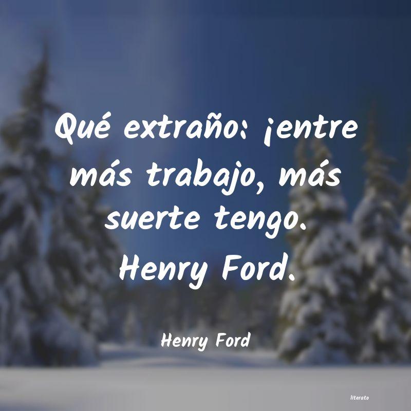 Henry Ford Qué Extraño Entre Más Tr