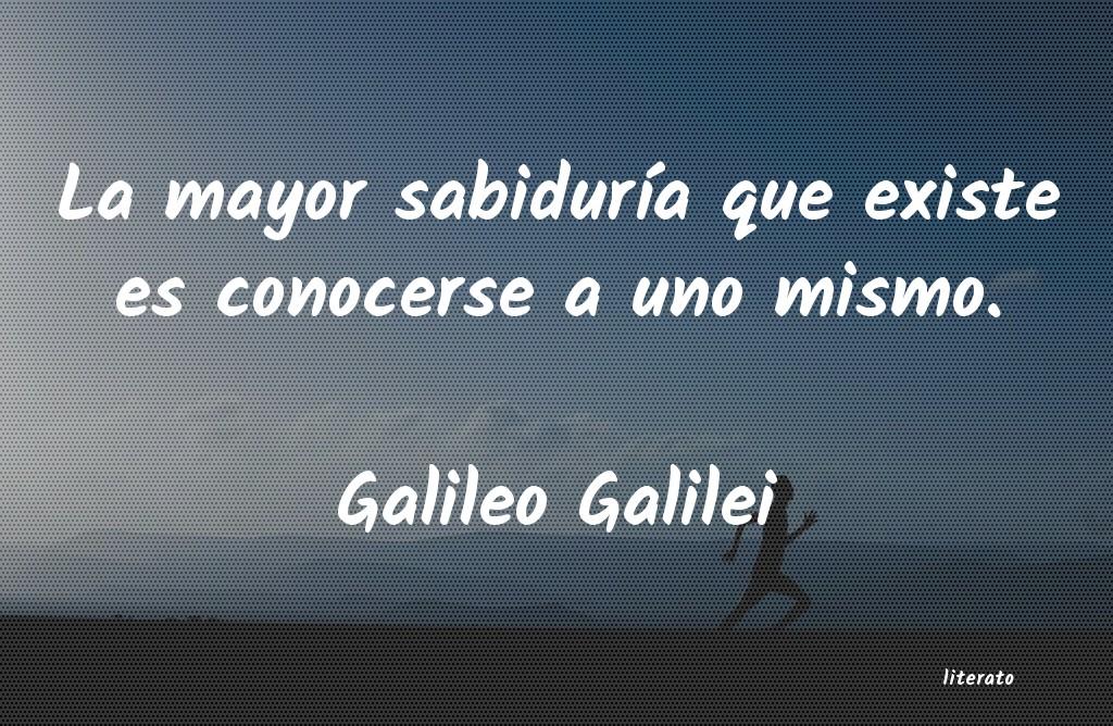 Galileo Galilei La Mayor Sabiduría Que Existe