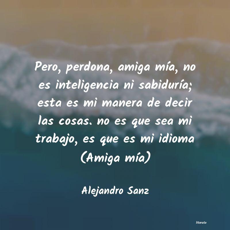 Alejandro Sanz Pero Perdona Amiga Mía No