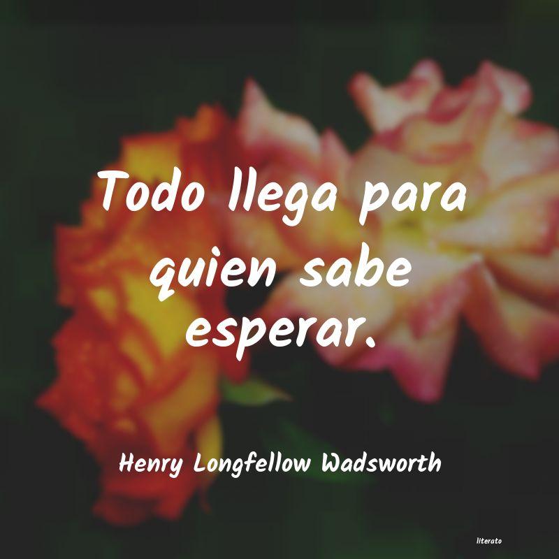 Henry Longfellow Wadsworth Todo Llega Para Quien Sabe Esp