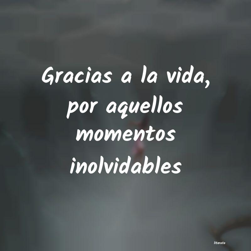 Gracias A La Vida Por Aquellos Momentos