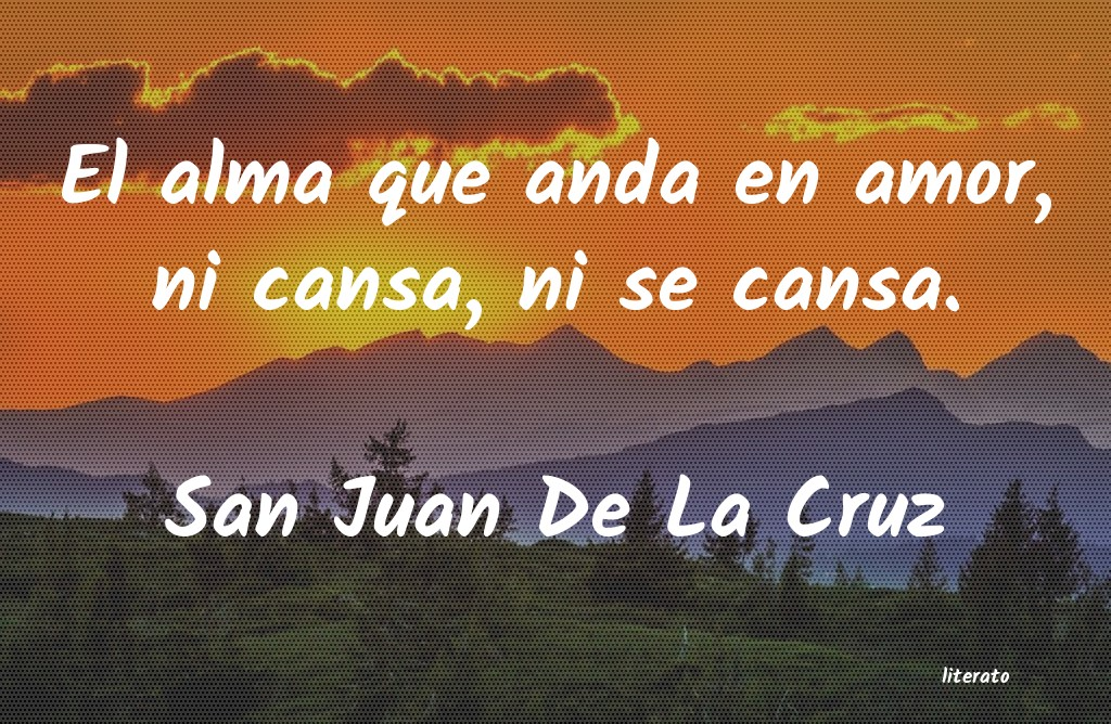 San Juan De La Cruz El Alma Que Anda En Amor Ni C