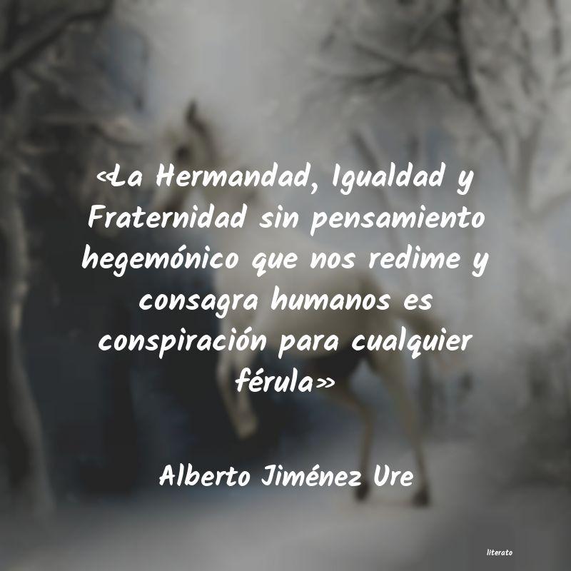 Alberto Jiménez Ure La Hermandad Igualdad Y Fra