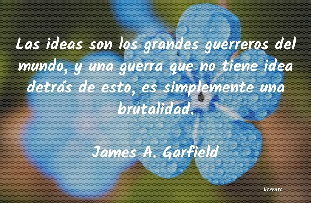 James A Garfield Las Ideas Son Los Grandes Guer