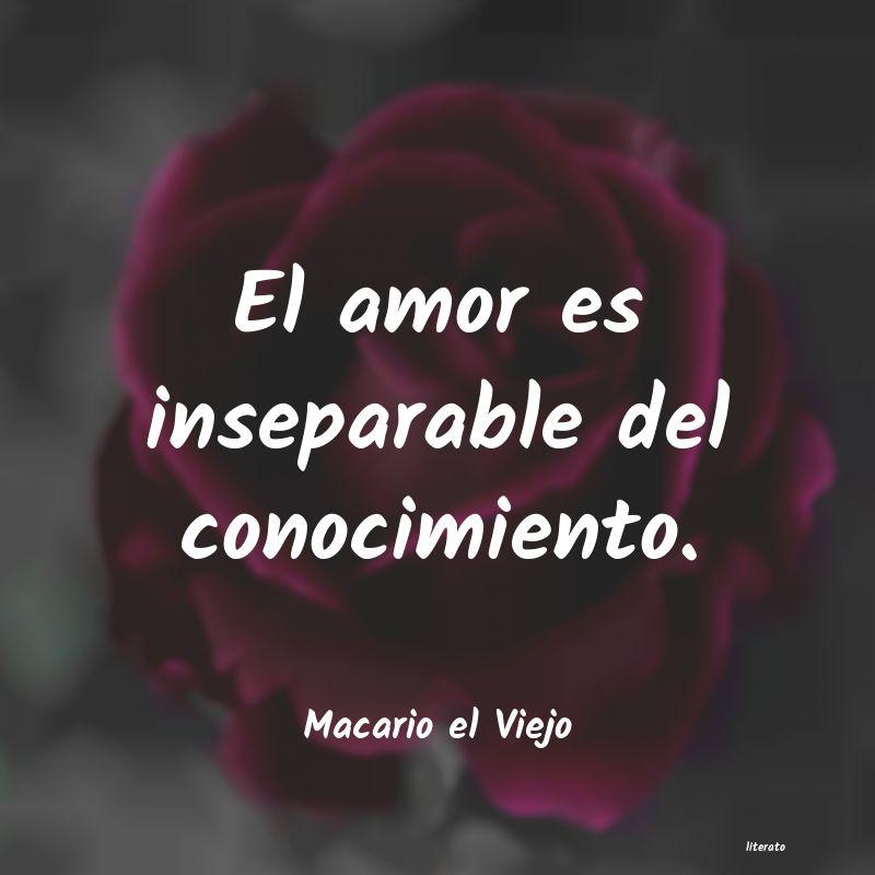 Macario El Viejo El Amor Es Inseparable Del Con