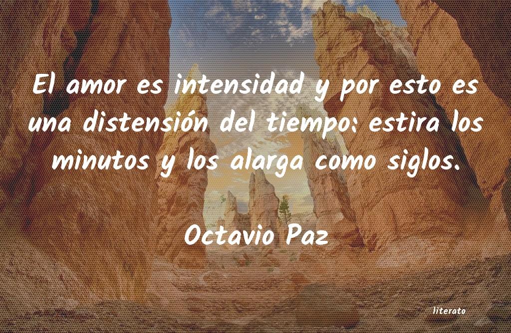 Octavio Paz El Amor Es Intensidad Y Por Es