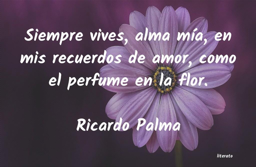 Ricardo Palma Siempre Vives Alma Mía En M
