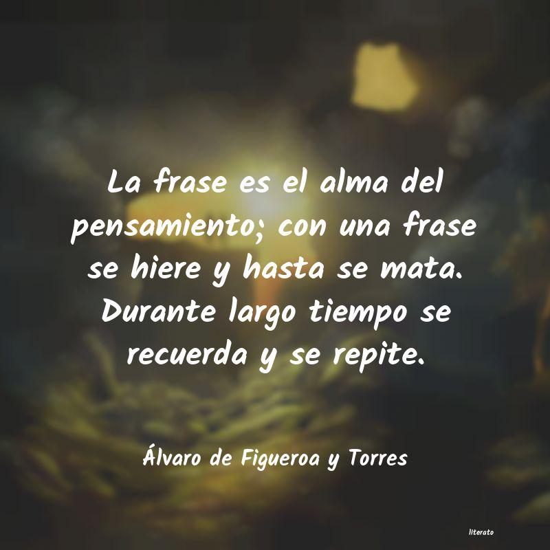 álvaro De Figueroa Y Torres La Frase Es El Alma Del Pensam