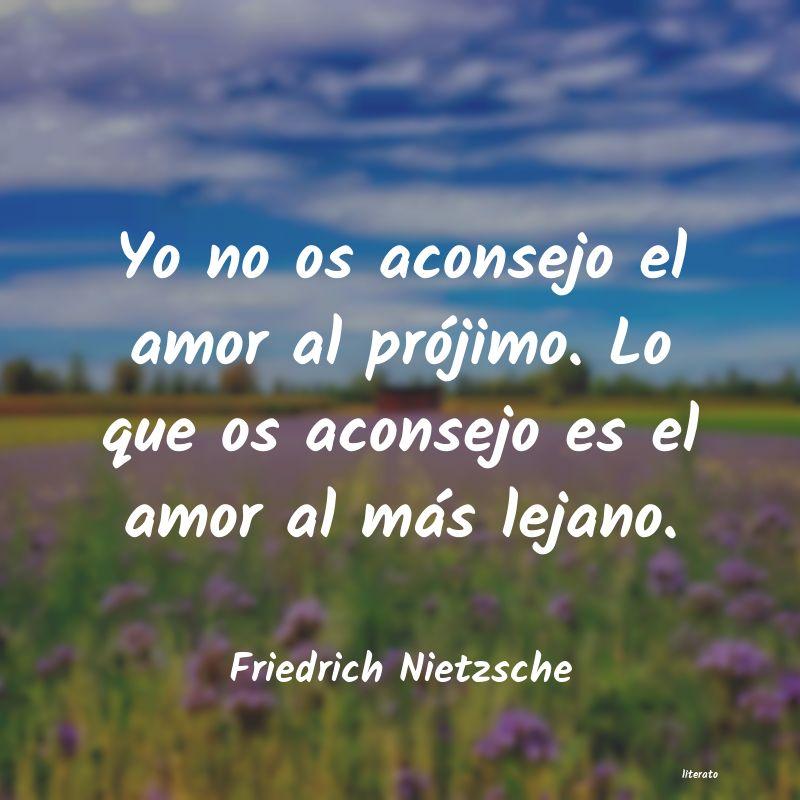Friedrich Nietzsche Yo No Os Aconsejo El Amor Al P