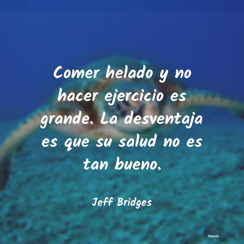 Jeff Bridges Comer Helado Y No Hacer Ejerci