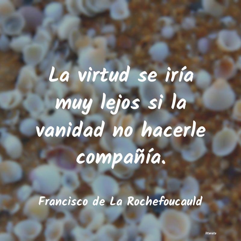 Francisco De La Rochefoucauld La Virtud Se Iría Muy Lejos S