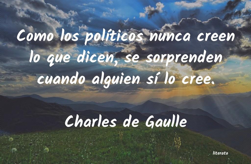 Charles De Gaulle Como Los Políticos Nunca Cree