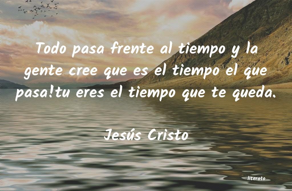 Jesús Cristo Todo Pasa Frente Al Tiempo Y L