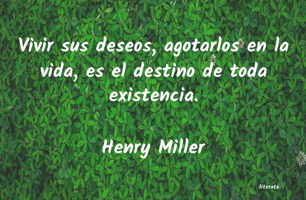 Henry Miller Vivir Sus Deseos Agotarlos En