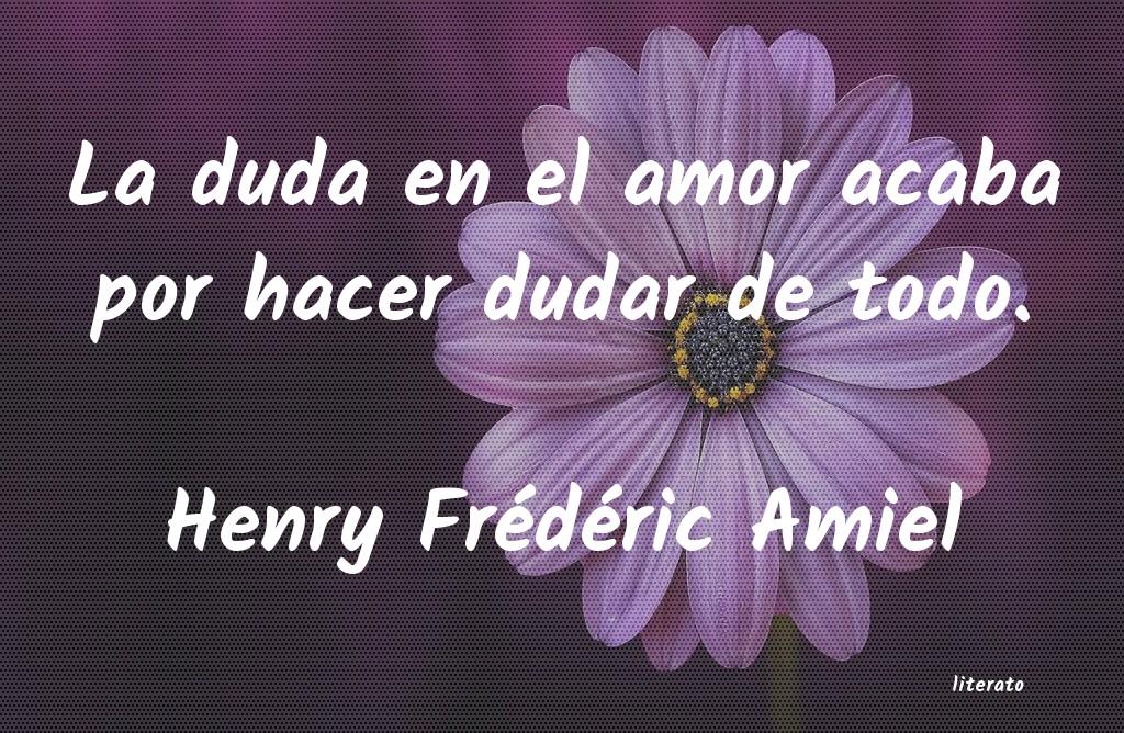 Henry Frédéric Amiel La Duda En El Amor Acaba Por H