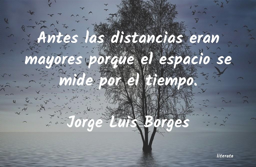 Jorge Luis Borges Antes Las Distancias Eran Mayo