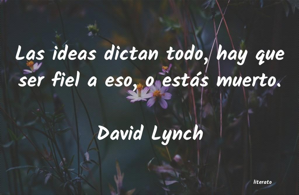 David Lynch Las Ideas Dictan Todo Hay Que