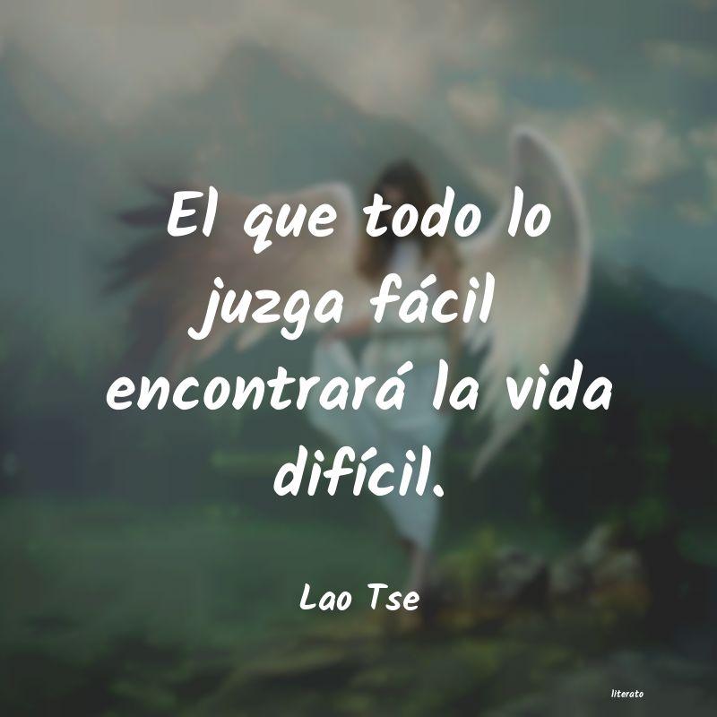 Lao Tse El Que Todo Lo Juzga Fácil En