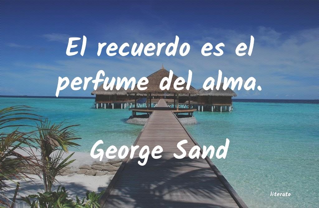 George Sand El Recuerdo Es El Perfume Del