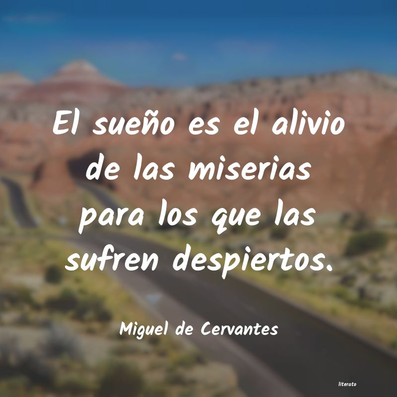 Miguel De Cervantes El Sueño Es El Alivio De Las