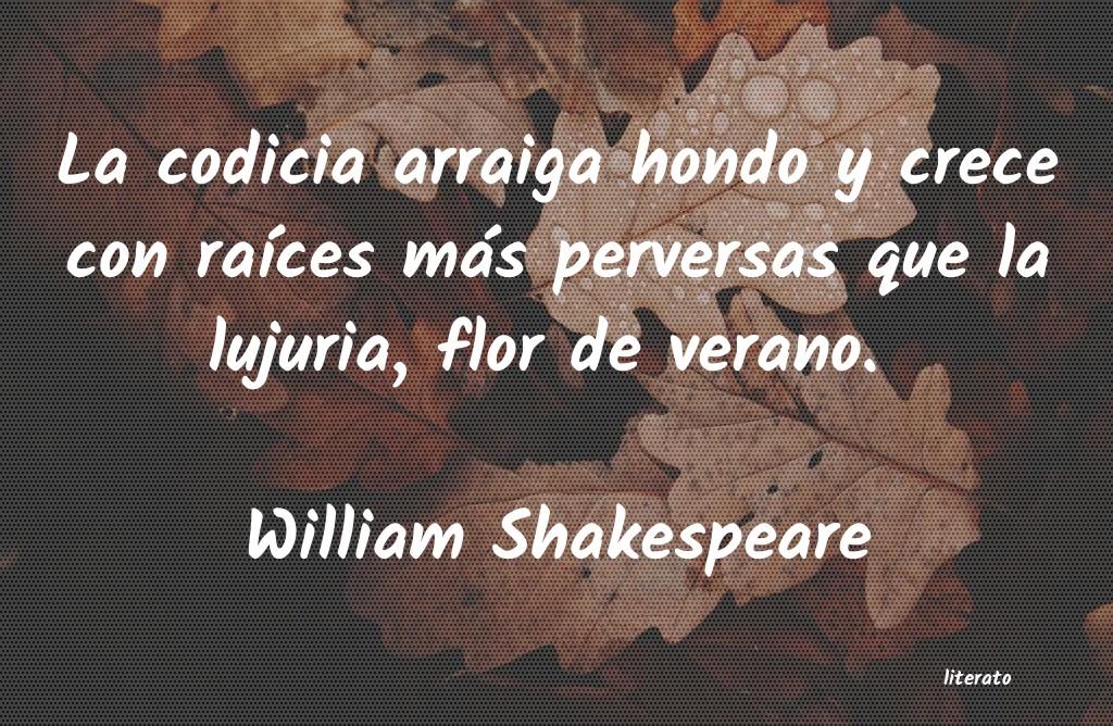 William Shakespeare La Codicia Arraiga Hondo Y Cre
