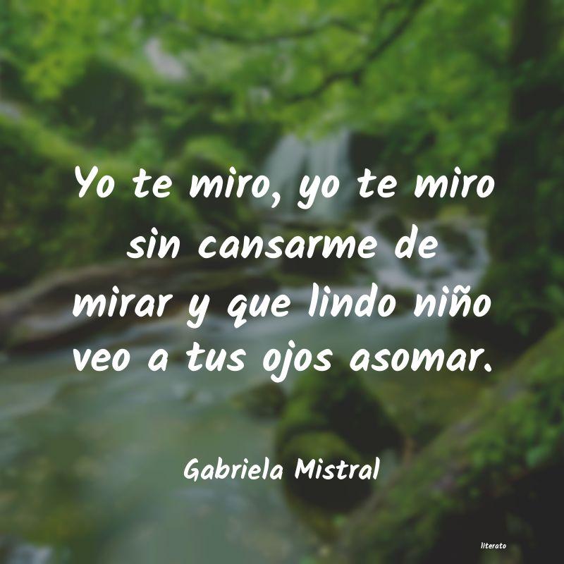 Gabriela Mistral Yo Te Miro Yo Te Miro Sin Can