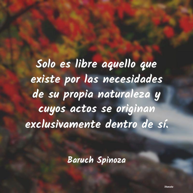 Baruch Spinoza Solo Es Libre Aquello Que Exis