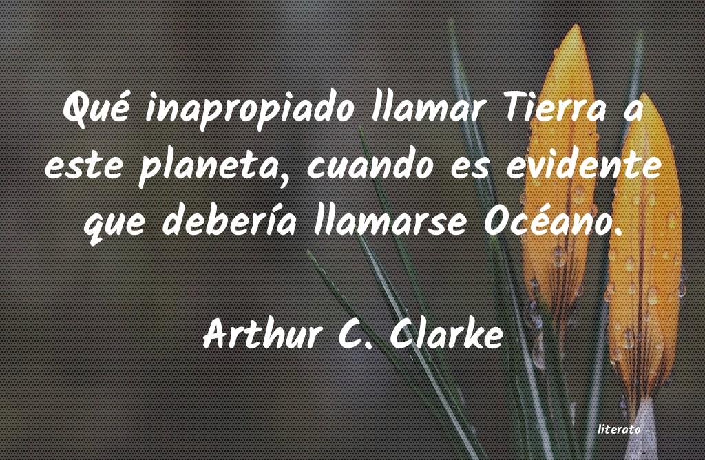 Arthur C Clarke Qué Inapropiado Llamar Tierra