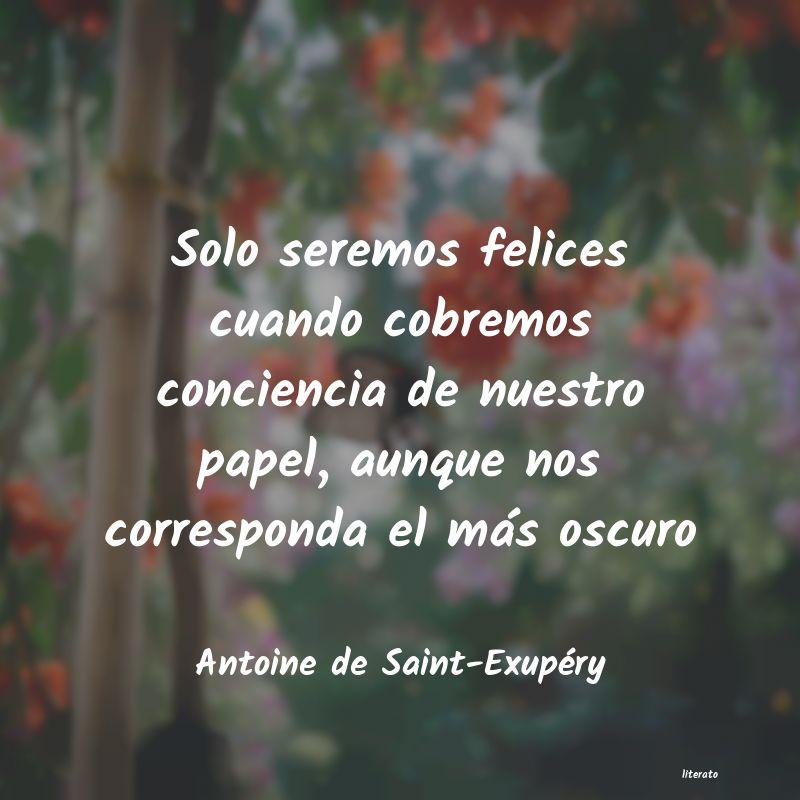 Antoine De Saint Exupéry Solo Seremos Felices Cuando Co