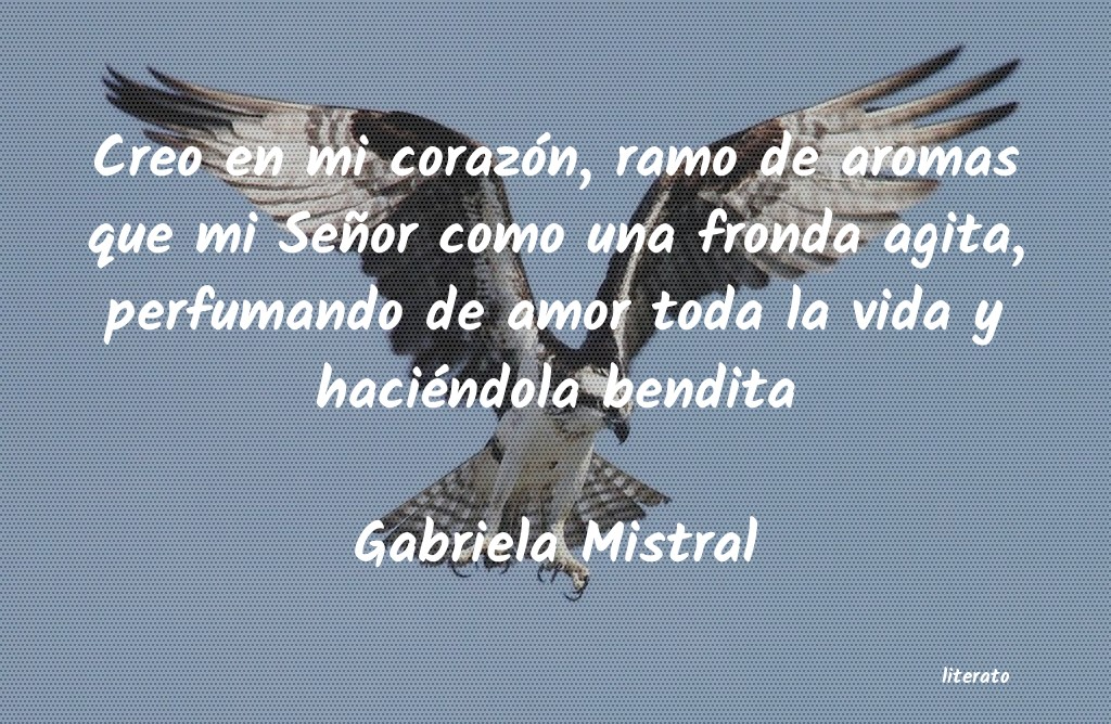 Gabriela Mistral Creo En Mi Corazón Ramo De A