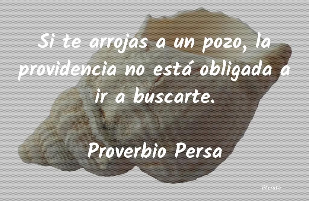Proverbio Persa Si Te Arrojas A Un Pozo La Pr