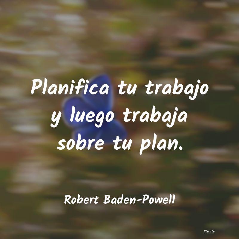 Robert Baden Powell Planifica Tu Trabajo Y Luego T