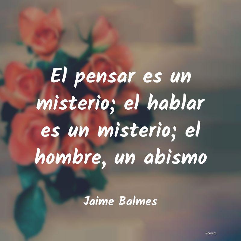 Jaime Balmes El Pensar Es Un Misterio El H