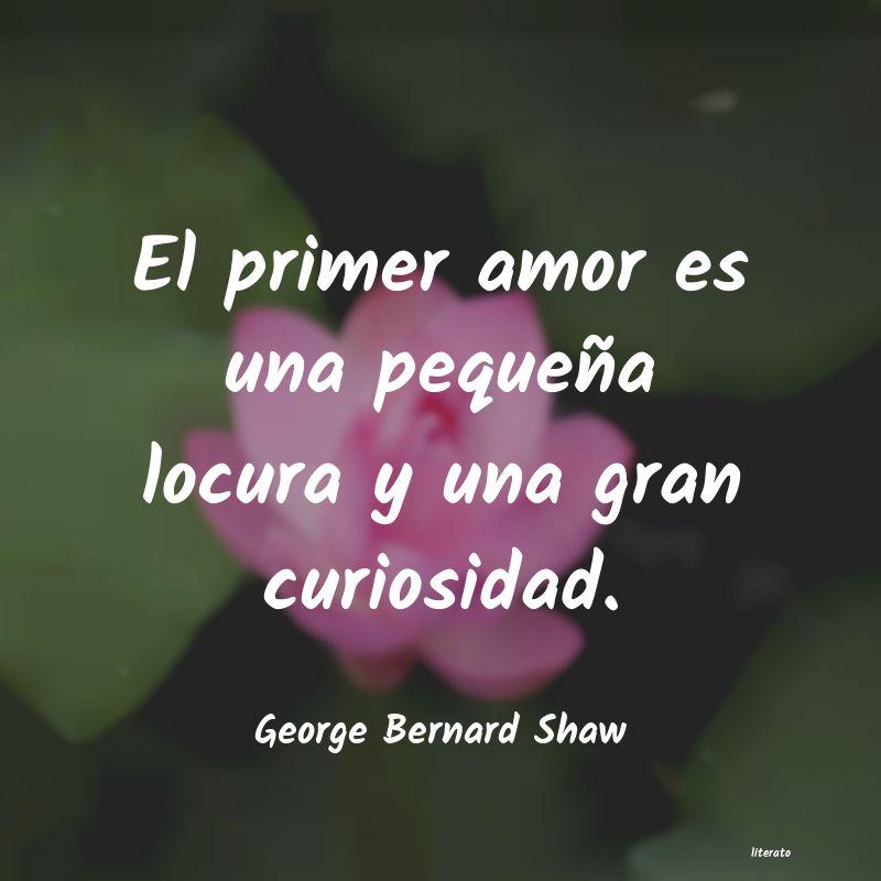 George Bernard Shaw El Primer Amor Es Una Pequeña