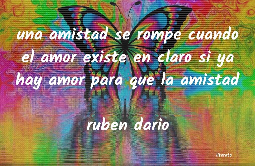 Ruben Dario Una Amistad Se Rompe Cuando El