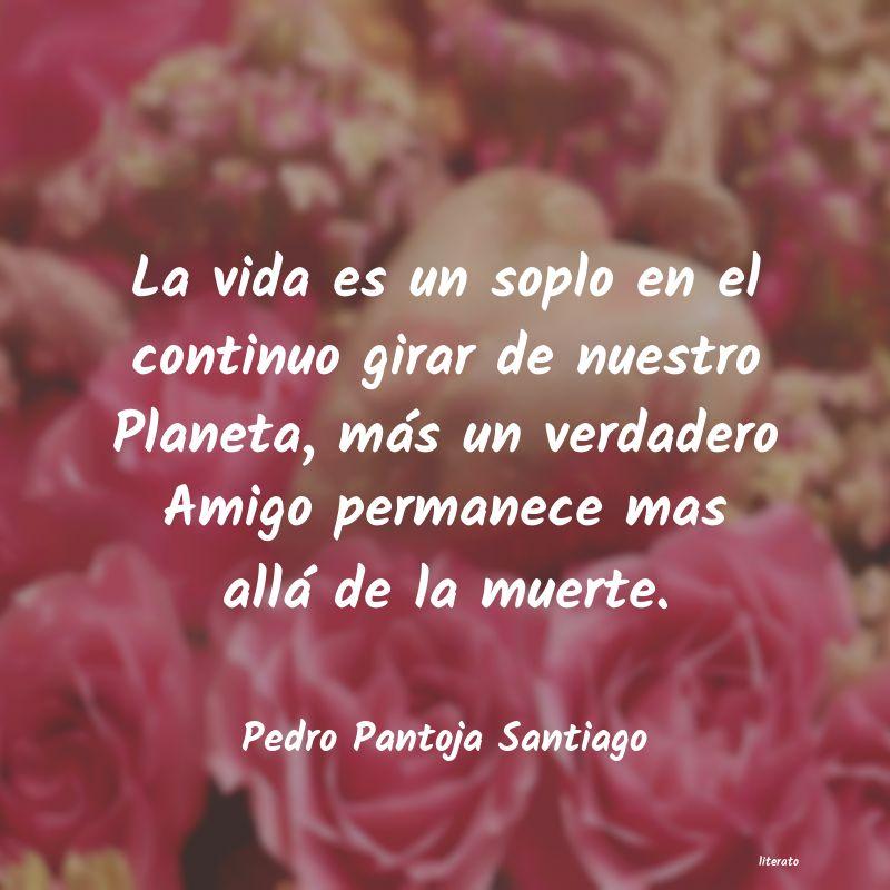 Pedro Pantoja Santiago La Vida Es Un Soplo En El Cont