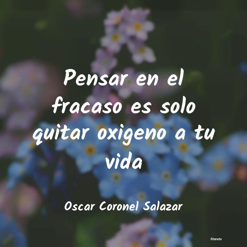 Oscar Coronel Salazar Pensar En El Fracaso Es Solo Q