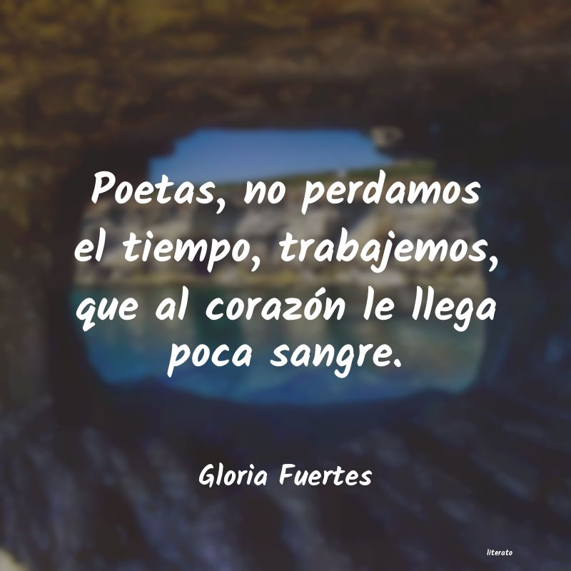 Gloria Fuertes: Poetas, no perdamos el tiempo,