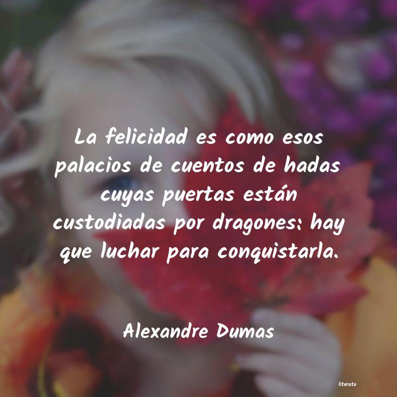 Alexandre Dumas La Felicidad Es Como Esos Pala