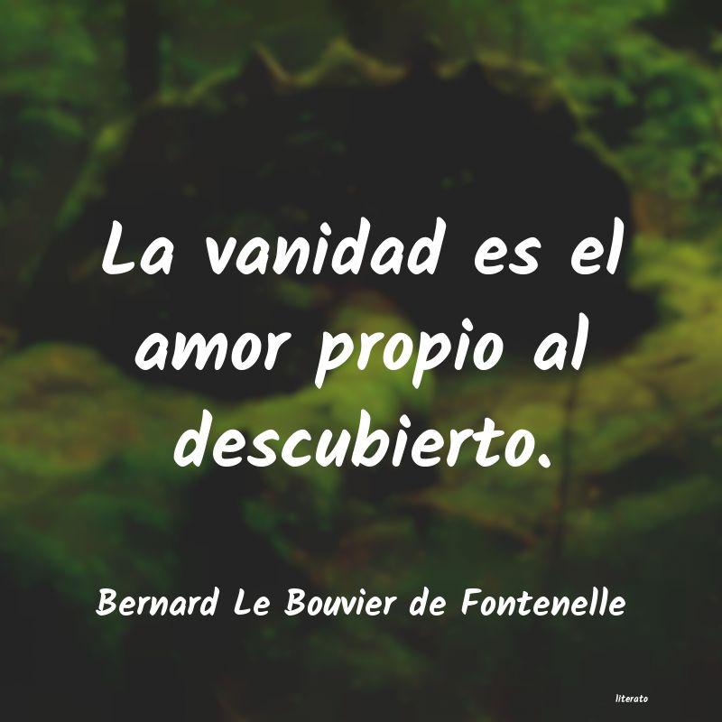 Bernard Le Bouvier De Fontenelle La Vanidad Es El Amor Propio A