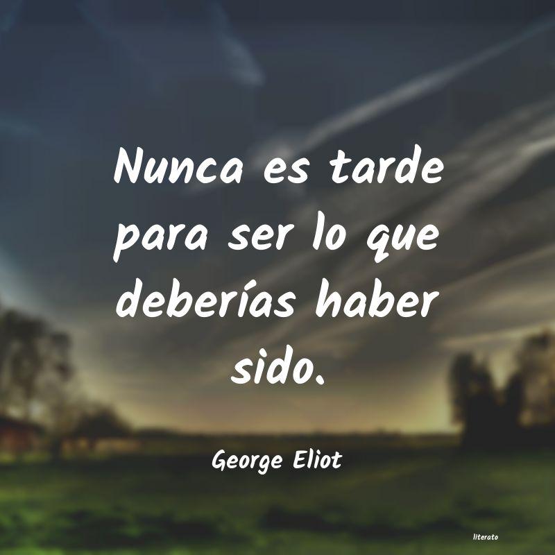 George Eliot Nunca Es Tarde Para Ser Lo Que