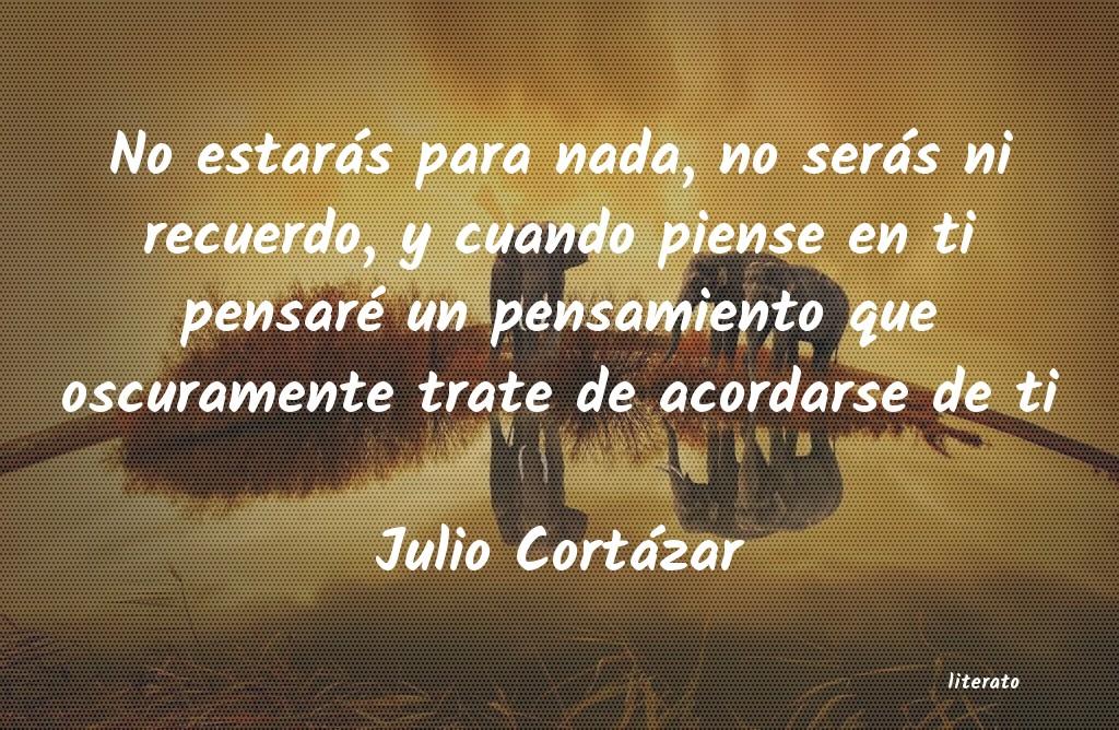 Julio Cortázar No Estarás Para Nada No Ser