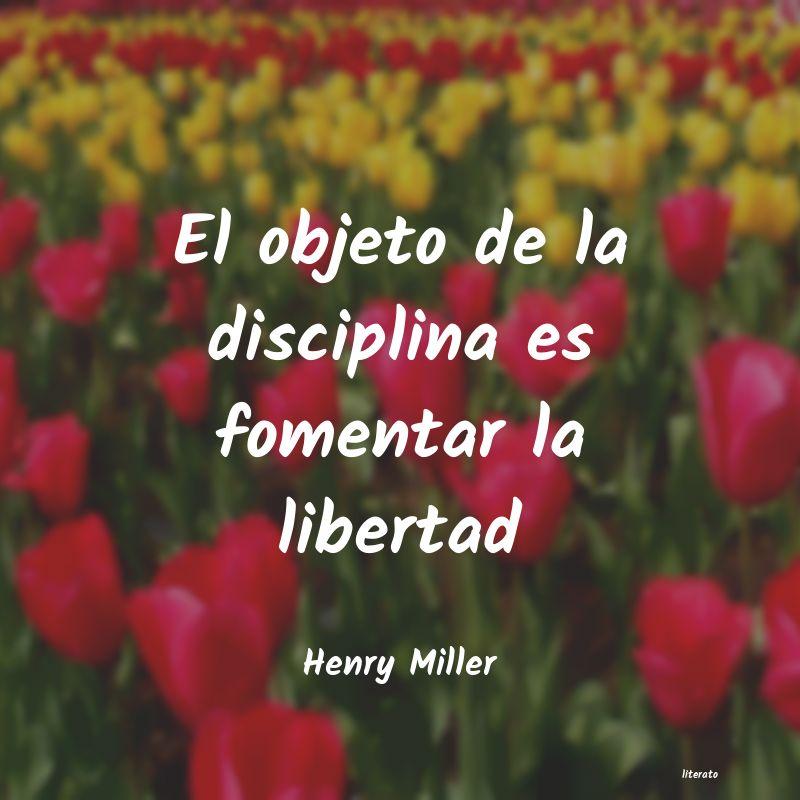 Henry Miller El Objeto De La Disciplina Es