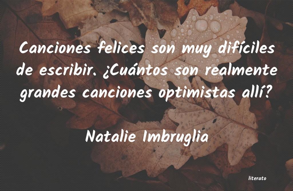 Natalie Imbruglia Canciones Felices Son Muy Dif