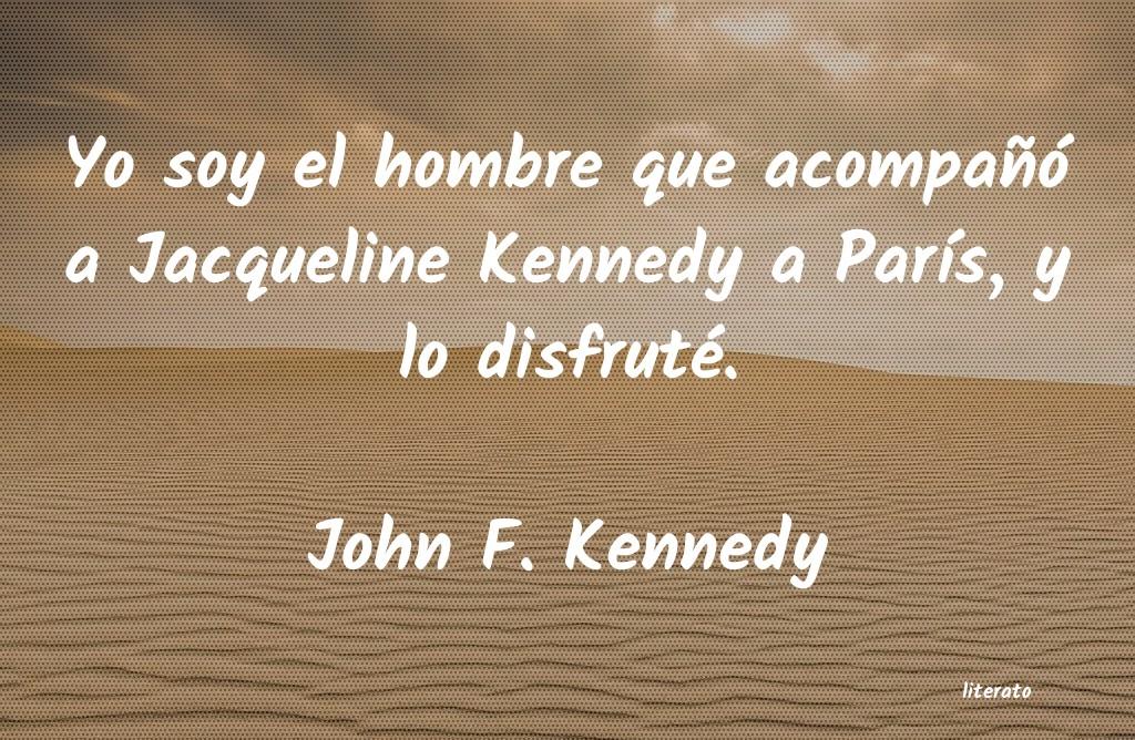 John F Kennedy Yo Soy El Hombre Que Acompañ